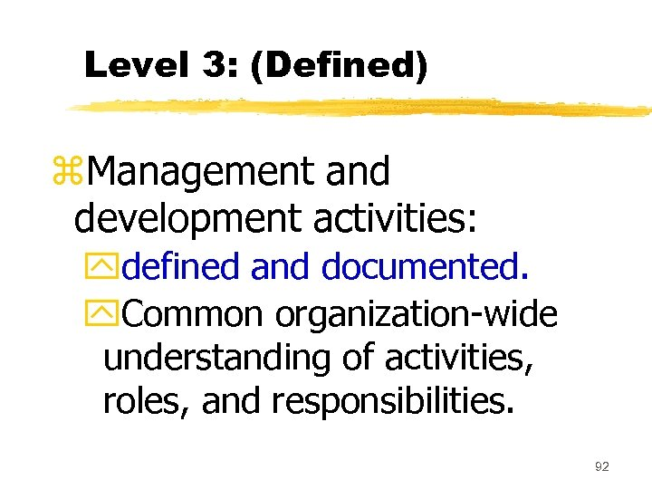 Level 3: (Defined) z. Management and development activities: ydefined and documented. y. Common organization-wide