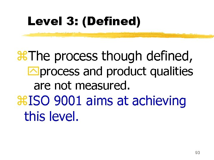 Level 3: (Defined) z. The process though defined, yprocess and product qualities are not