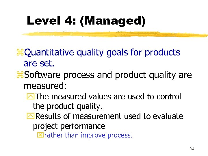 Level 4: (Managed) z. Quantitative quality goals for products are set. z. Software process