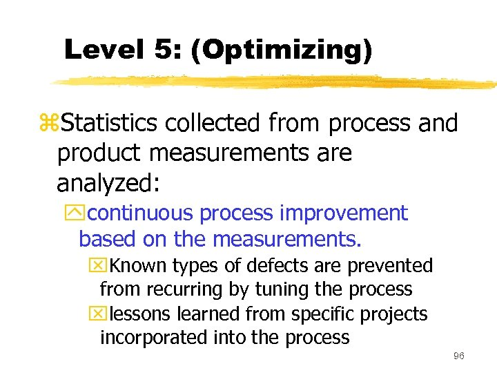Level 5: (Optimizing) z. Statistics collected from process and product measurements are analyzed: ycontinuous
