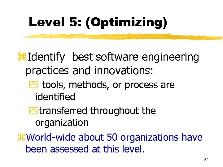Level 5: (Optimizing) z. Identify best software engineering practices and innovations: y tools, methods,
