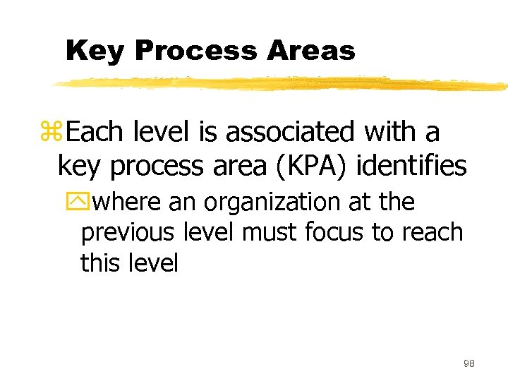 Key Process Areas z. Each level is associated with a key process area (KPA)