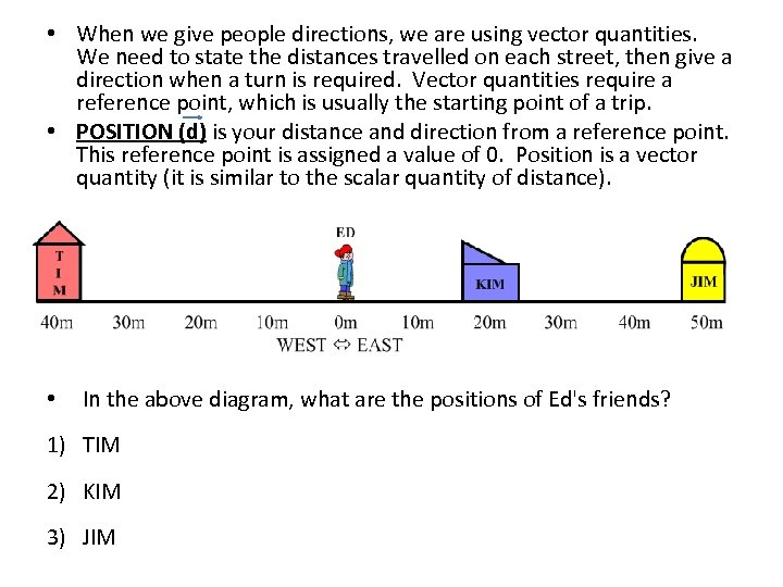 • When we give people directions, we are using vector quantities. We need