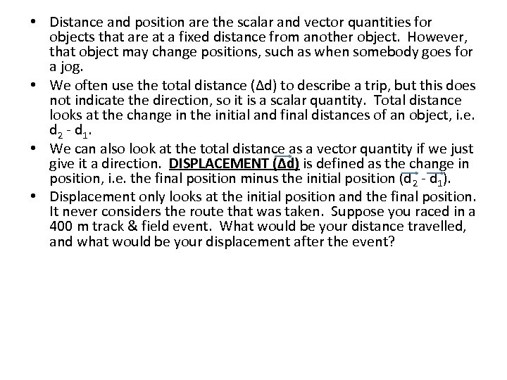 • Distance and position are the scalar and vector quantities for objects that