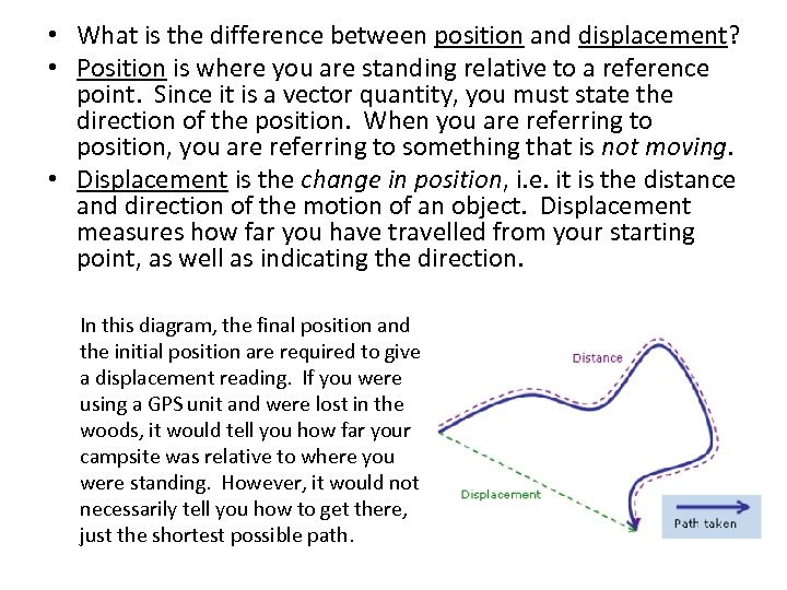 • What is the difference between position and displacement? • Position is where