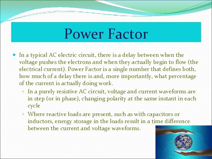 Power Factor In a typical AC electric circuit, there is a delay between when