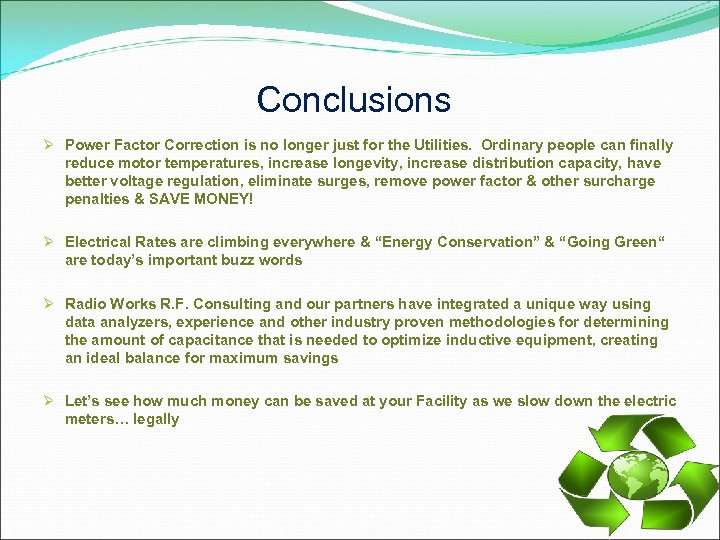 Conclusions Ø Power Factor Correction is no longer just for the Utilities. Ordinary people