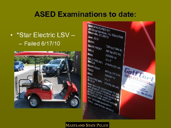 ASED Examinations to date: • *Star Electric LSV – – Failed 6/17/10