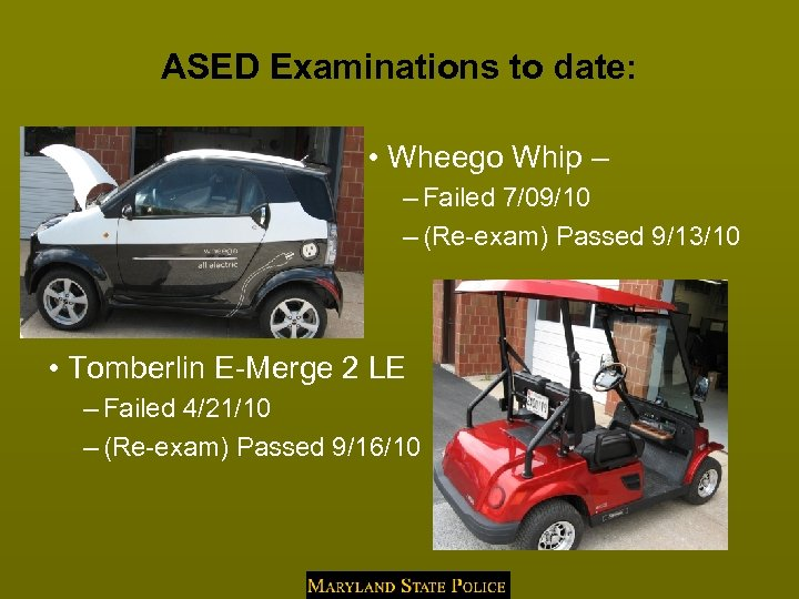 ASED Examinations to date: • Wheego Whip – – Failed 7/09/10 – (Re-exam) Passed