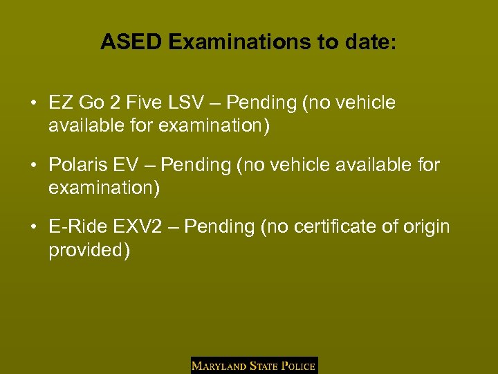 ASED Examinations to date: • EZ Go 2 Five LSV – Pending (no vehicle
