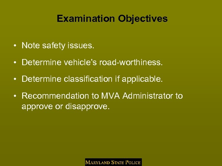 Examination Objectives • Note safety issues. • Determine vehicle's road-worthiness. • Determine classification if
