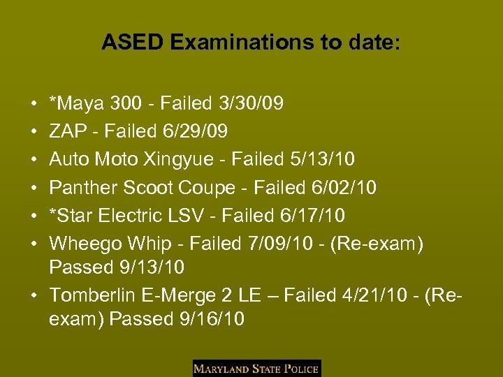 ASED Examinations to date: • • • *Maya 300 - Failed 3/30/09 ZAP -