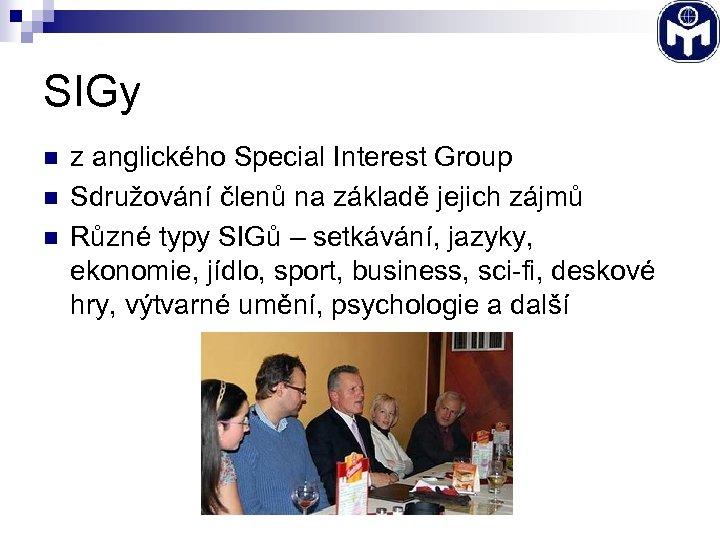 SIGy n n n z anglického Special Interest Group Sdružování členů na základě jejich