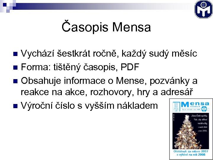 Časopis Mensa Vychází šestkrát ročně, každý sudý měsíc n Forma: tištěný časopis, PDF n