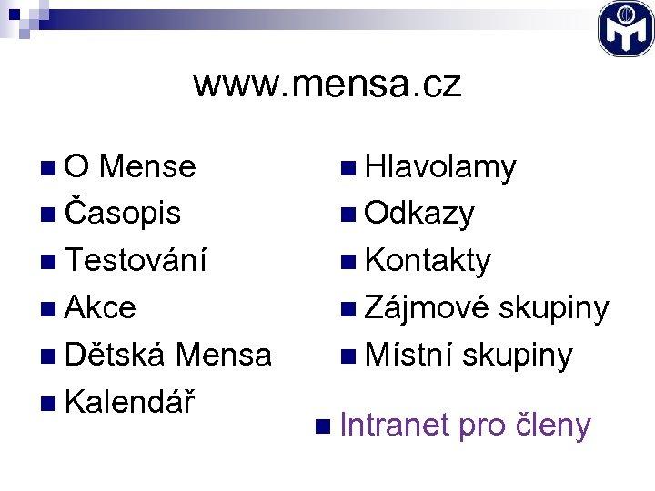 www. mensa. cz n O Mense n Hlavolamy n Časopis n Odkazy n Testování