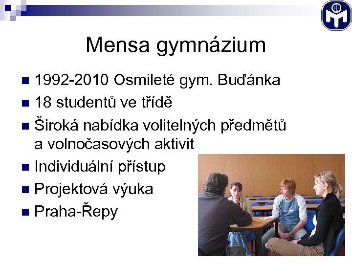 Mensa gymnázium 1992 -2010 Osmileté gym. Buďánka n 18 studentů ve třídě n Široká