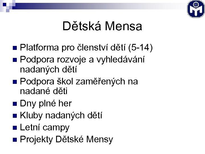 Dětská Mensa Platforma pro členství dětí (5 -14) n Podpora rozvoje a vyhledávání nadaných