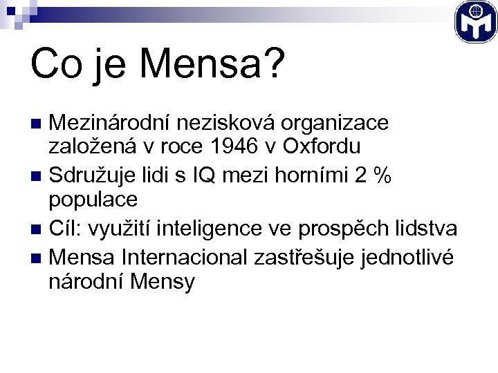 Co je Mensa? Mezinárodní nezisková organizace založená v roce 1946 v Oxfordu n Sdružuje