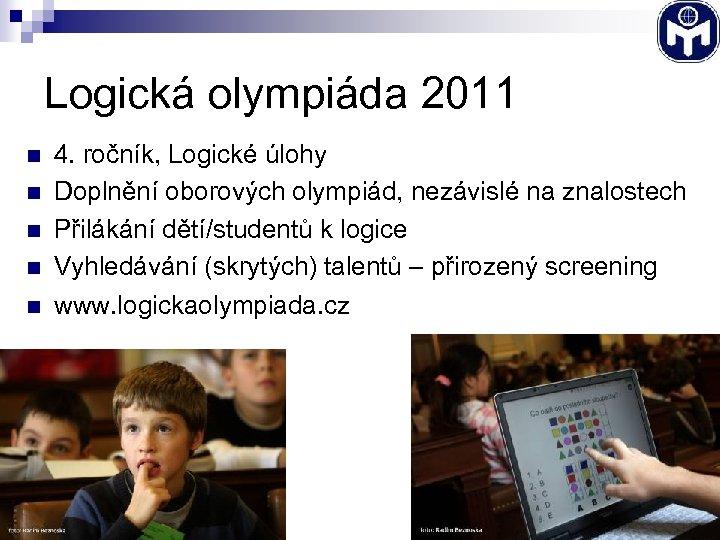 Logická olympiáda 2011 n 4. ročník, Logické úlohy Doplnění oborových olympiád, nezávislé na znalostech