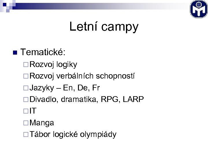 Letní campy n Tematické: ¨ Rozvoj logiky ¨ Rozvoj verbálních schopností ¨ Jazyky –