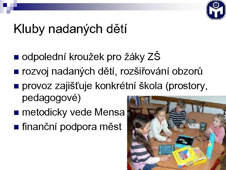 Kluby nadaných dětí odpolední kroužek pro žáky ZŠ n rozvoj nadaných dětí, rozšiřování obzorů