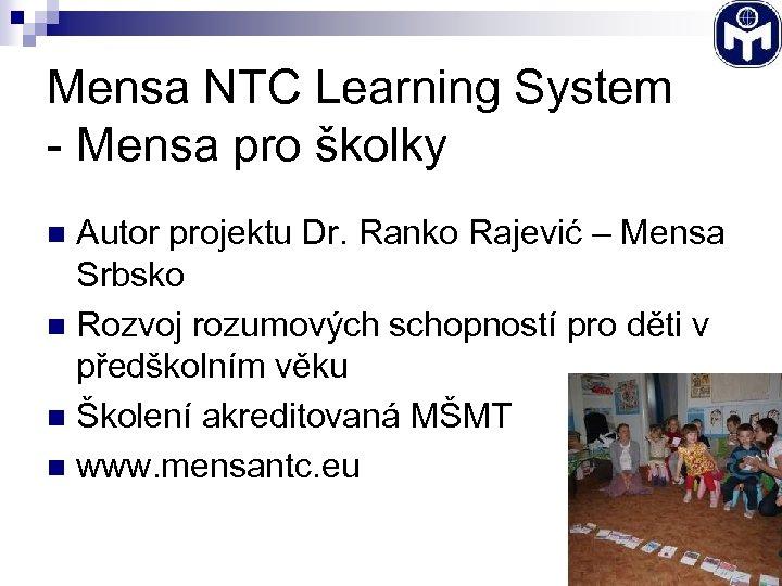Mensa NTC Learning System - Mensa pro školky Autor projektu Dr. Ranko Rajević –
