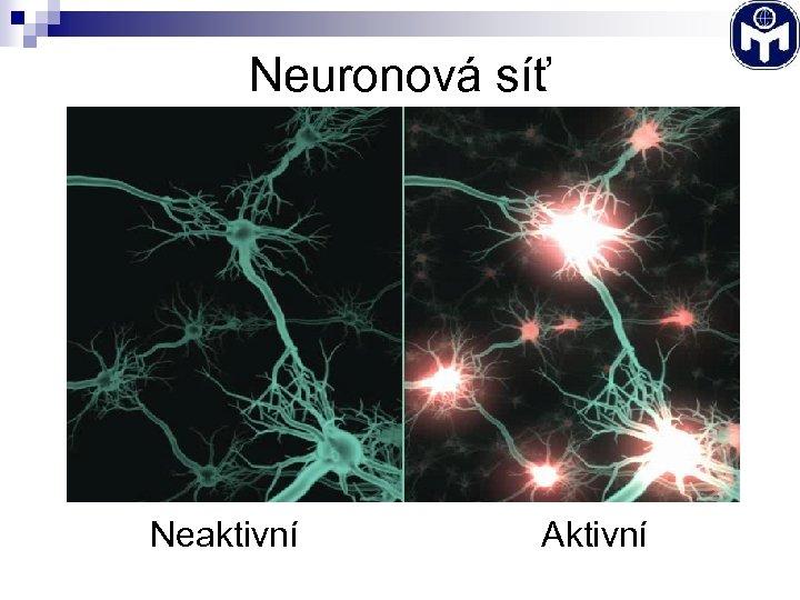 Neuronová síť Neaktivní Aktivní