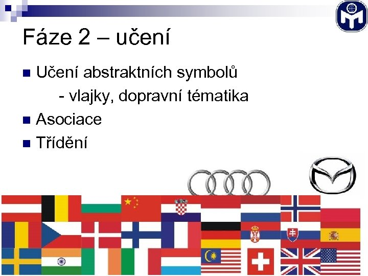 Fáze 2 – učení Učení abstraktních symbolů - vlajky, dopravní tématika n Asociace n
