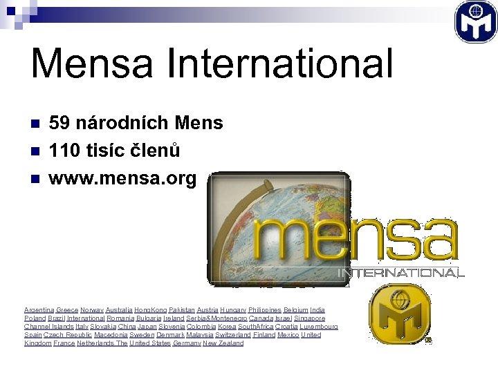 Mensa International n n n 59 národních Mens 110 tisíc členů www. mensa. org