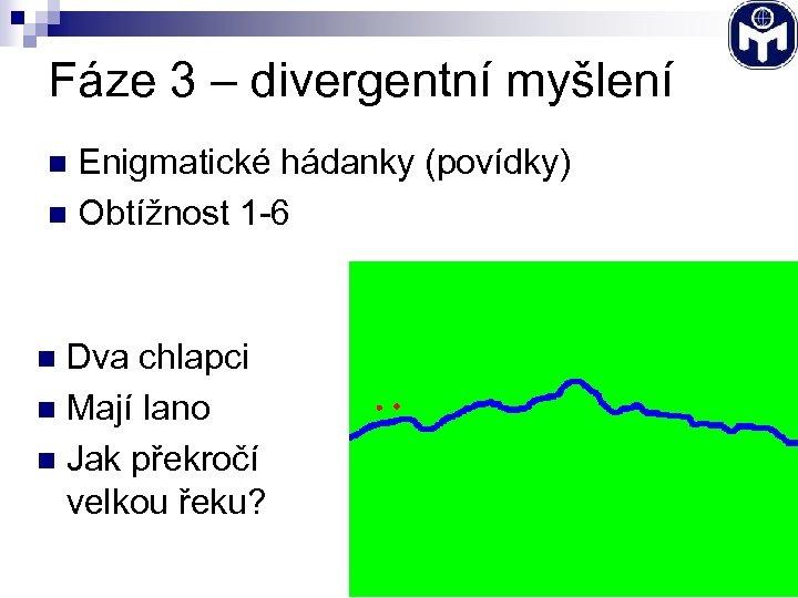Fáze 3 – divergentní myšlení Enigmatické hádanky (povídky) n Obtížnost 1 -6 n Dva