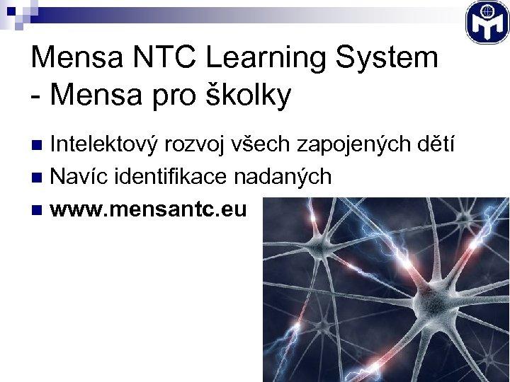 Mensa NTC Learning System - Mensa pro školky Intelektový rozvoj všech zapojených dětí n