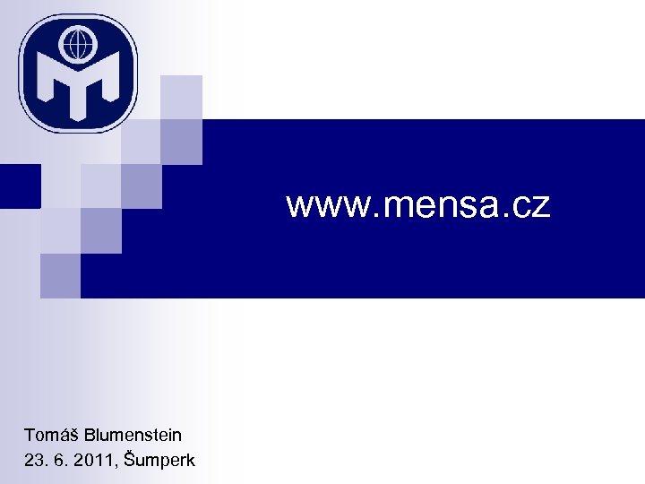 www. mensa. cz Tomáš Blumenstein 23. 6. 2011, Šumperk