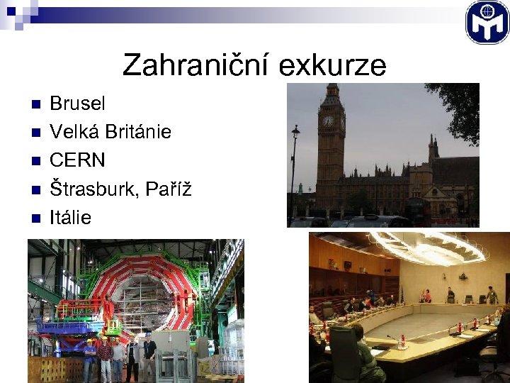 Zahraniční exkurze n n n Brusel Velká Británie CERN Štrasburk, Paříž Itálie