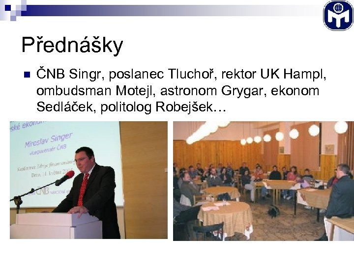 Přednášky n ČNB Singr, poslanec Tluchoř, rektor UK Hampl, ombudsman Motejl, astronom Grygar, ekonom