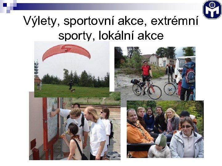 Výlety, sportovní akce, extrémní sporty, lokální akce