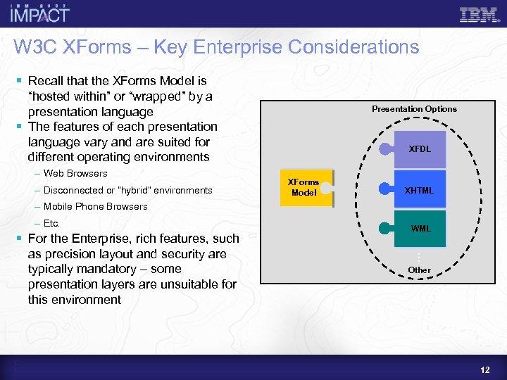 W 3 C XForms – Key Enterprise Considerations § Recall that the XForms Model