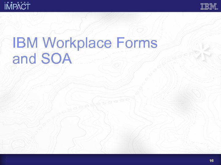 IBM Workplace Forms and SOA 16