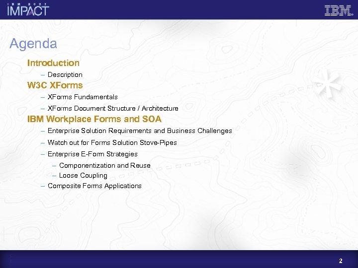 Agenda Introduction – Description W 3 C XForms – XForms Fundamentals – XForms Document