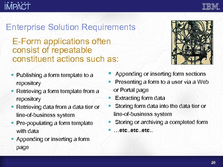 Enterprise Solution Requirements E-Form applications often consist of repeatable constituent actions such as: §