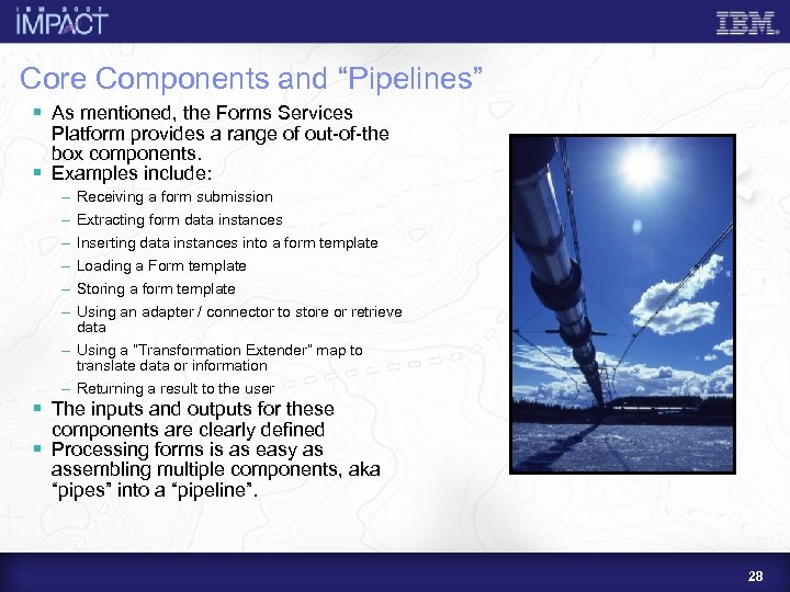 """Core Components and """"Pipelines"""" § As mentioned, the Forms Services Platform provides a range"""