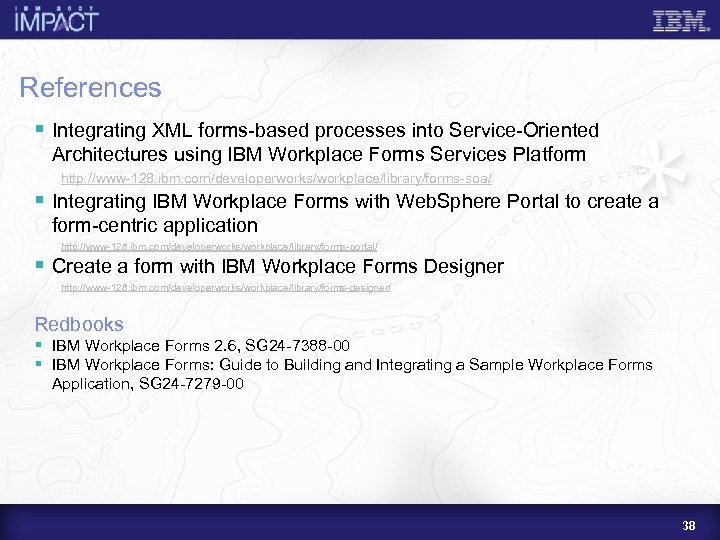References § Integrating XML forms-based processes into Service-Oriented Architectures using IBM Workplace Forms Services