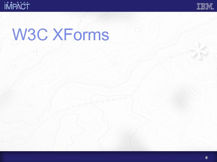 W 3 C XForms 6