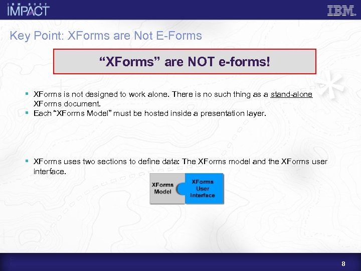 """Key Point: XForms are Not E-Forms """"XForms"""" are NOT e-forms! § XForms is not"""
