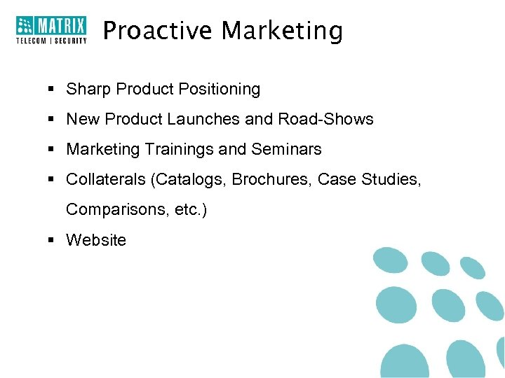 Proactive Marketing § Sharp Product Positioning § New Product Launches and Road-Shows § Marketing