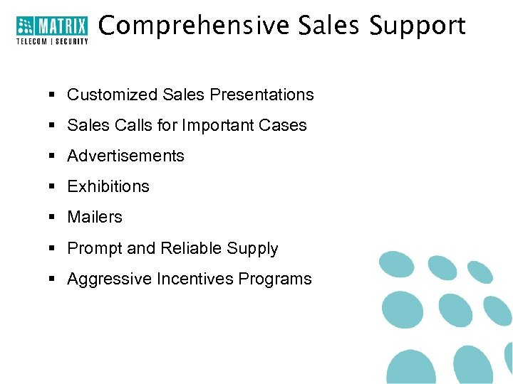 Comprehensive Sales Support § Customized Sales Presentations § Sales Calls for Important Cases §