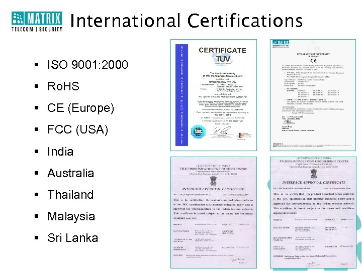 International Certifications § ISO 9001: 2000 § Ro. HS § CE (Europe) § FCC