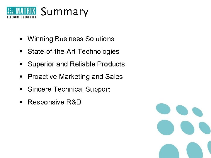 Summary § Winning Business Solutions § State-of-the-Art Technologies § Superior and Reliable Products §