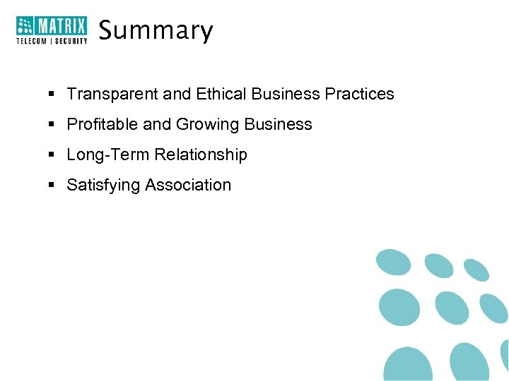 Summary § Transparent and Ethical Business Practices § Profitable and Growing Business § Long-Term