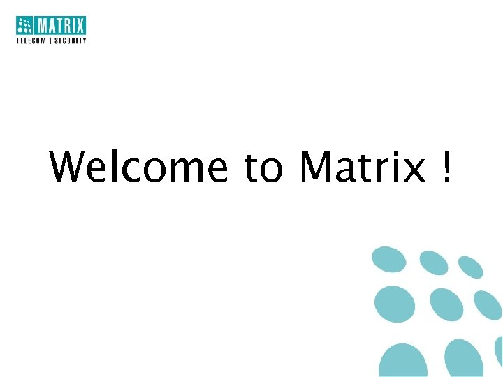 Welcome to Matrix !