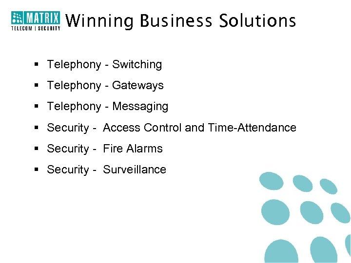 Winning Business Solutions § Telephony - Switching § Telephony - Gateways § Telephony -